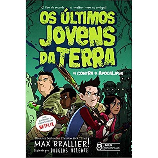 OS ÚLTIMOS JOVENS DA TERRA: 4 CONTRA O APOCALIPSE - MAX BRALLIER