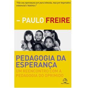 Pedagogia da Esperanca - Um Reencontro Com A Pedagogia do Oprimido