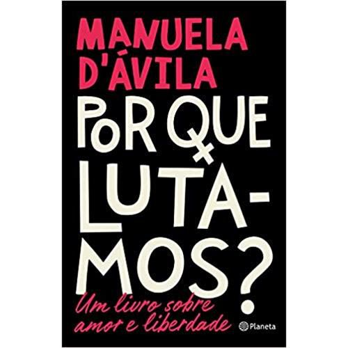 Por Que Lutamos? Um Livro Sobre Amor e Liberdade - Manuela D'ávila