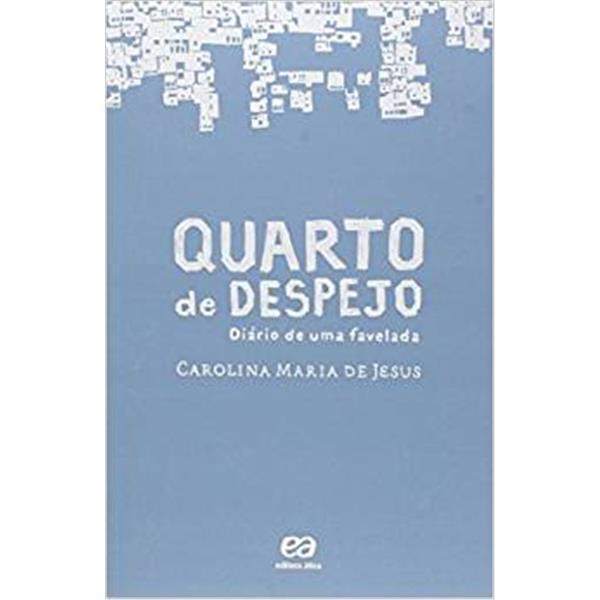 QUARTO DO DESPEJO: DIÁRIO DE UMA FAVELADA - CAROLINA MARIA DE JESUS