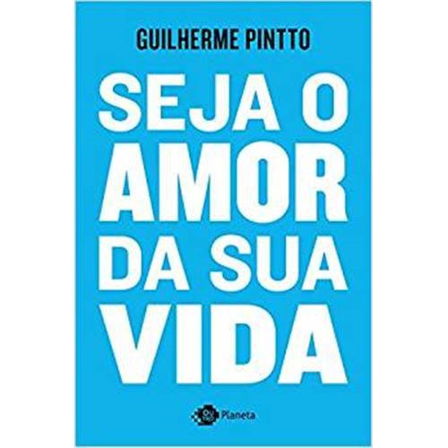 Seja O Amor da Sua Vida - Guilherme Pintto
