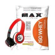 Iso Whey Refil + Fone de Ouvido Grátis Max Titanium 1,8 Kg