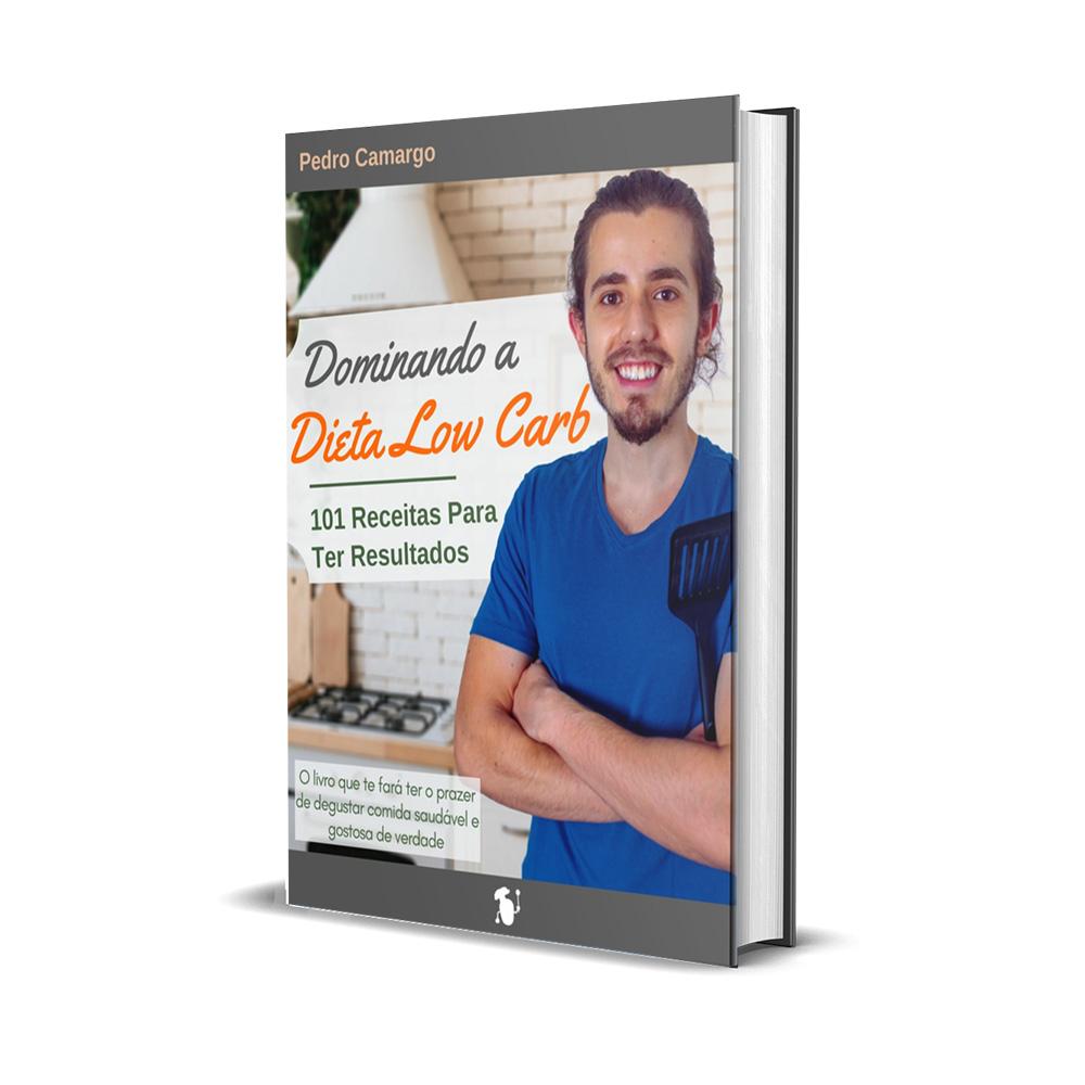 Livro Dominando a Dieta Low Carb: 101 Receitas para ter Resultados - por Pedro Camargo (Batata Assando)  - TLC Tudo Low Carb