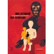 Meu Tataravô Era Africano
