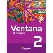 Ventana Al Espanol 2 - Libro Del Alumno + Almanaque Ventana Al Desafio + Multirom + Libro Digital Interactivo - 2ª Edicion