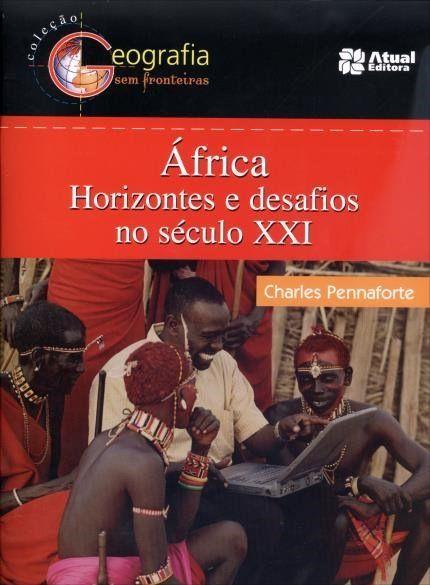 África - Horizontes e Desafios No Século XXI - 2ª Ed. 2013 - Col. Geografia Sem Fronteiras