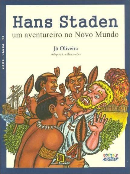 Hans Staden - Um Aventureiro No Novo Mundo