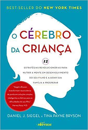 O cérebro da criança: 12 estratégias revolucionárias para nutrir a mente em desenvolvimento do seu filho e ajudar sua família a prosperar