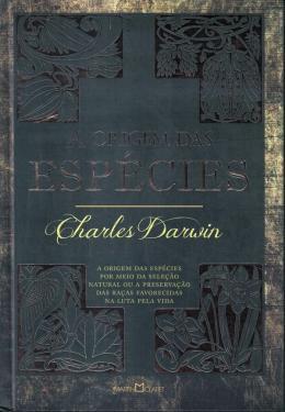 Origem Das Especies, A - A Origem Das Especies Por Meio Da Selecao Natural Ou A Preservacao Das Racas Favorecidas Na Luta Pela Vida, A