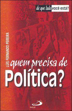 Quem precisa de política