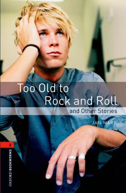 Too Old To Rock And Roll - Oxford Bookworms 2