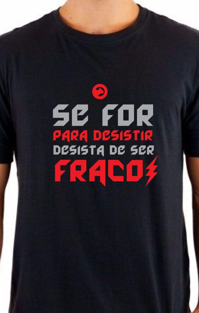 Camiseta Masculina Desista de Ser Fraco