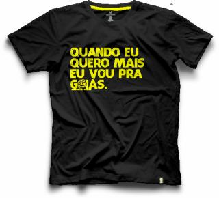 PRÉ VENDA - Camiseta Coleção 2020 - Quando eu quero mais eu vou pra Goiás