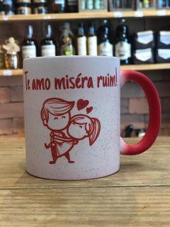 """Caneca Magica Dia dos namorados """"Te amo miséra ruim"""""""