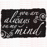 049 - You are always on my mind (negativo)  - SCRAP GOODIES