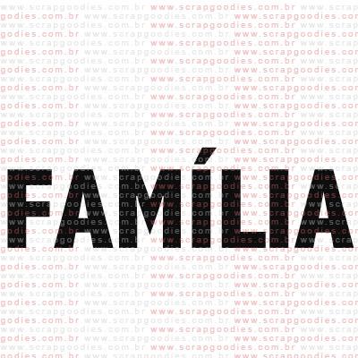 198 - Família  - SCRAP GOODIES