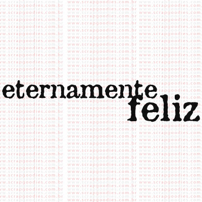 374 - eternamente feliz  - SCRAP GOODIES