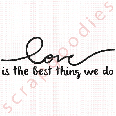 554 - Love is the best thing we do  - SCRAP GOODIES