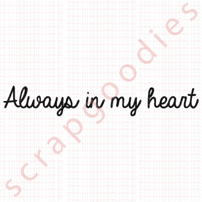 556 - Always In my heart  - SCRAP GOODIES
