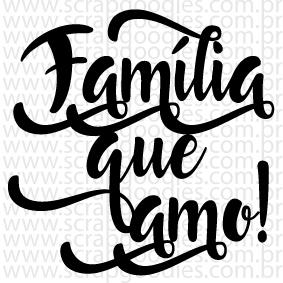 684 - Família que amo!  - SCRAP GOODIES