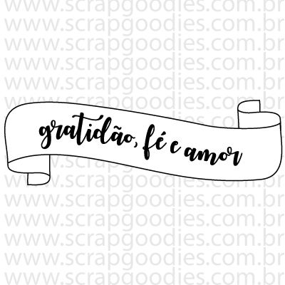 747 - Gratidão, Fé e amor  - SCRAP GOODIES