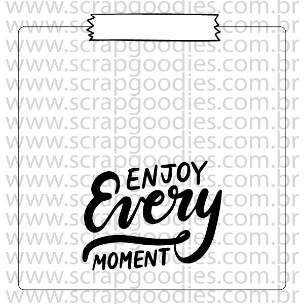823 - Recadinho Enjoy every moment  - SCRAP GOODIES