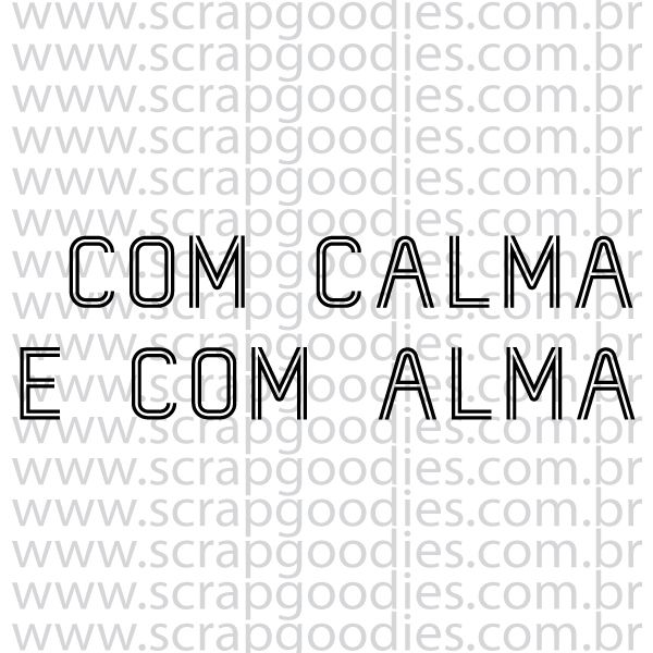 828 - com calma e com alma  - SCRAP GOODIES