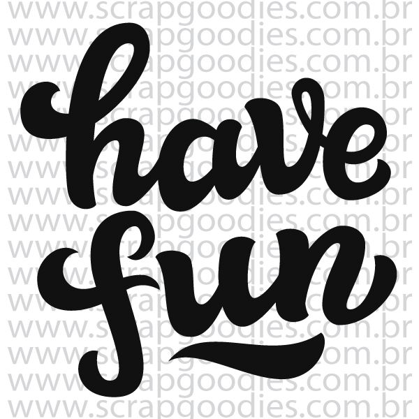 833 - Have Fun  - SCRAP GOODIES