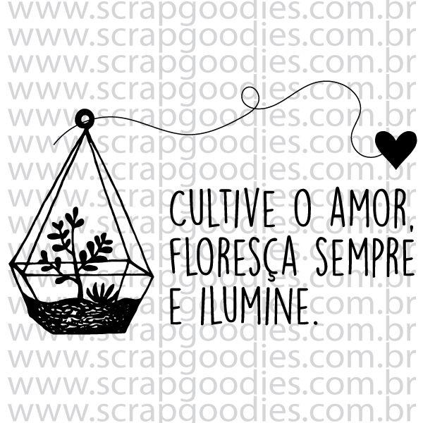 836 - Cultive o amor, floresça e ilumine  - SCRAP GOODIES