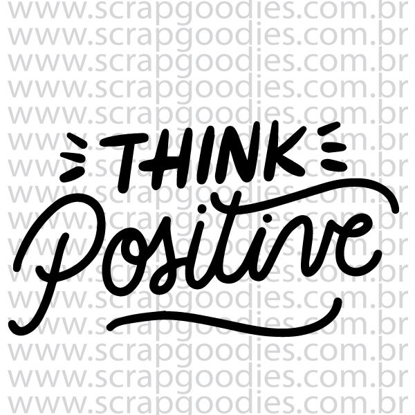 838 - Think Positive  - SCRAP GOODIES