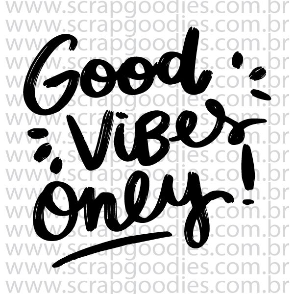842 - Good vibes only  - SCRAP GOODIES