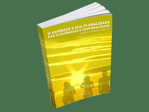 O Espírito e sua Pluralidade das Existências e Temporalidade - Alma e Espírito - Vol. 2