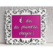 Quadro Personalizado O Dia da Promessa Chegou - Casamento 35 x 30cm