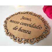 Ref. 016 - Placa MDF Cru Provençal  Jesus Nosso Convidado de Honra para Daminha 35cm