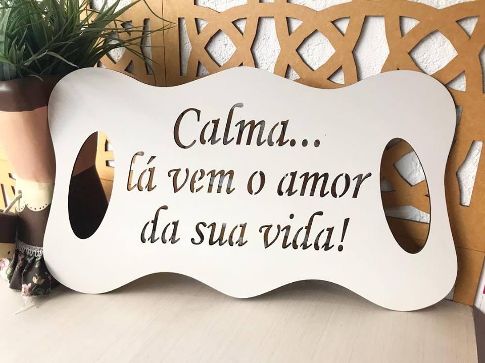 Ref. 009 - Placa Calma... lá vem o amor da sua Vida para Daminha MDF BRANCO 35cm