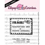 LINHA MINI - Frágil (Lilipop Carimbos)