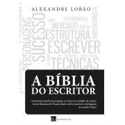 A Bíblia do Escritor - Ferramentas práticas para guiar o escritor no trabalho de criação - 3a edição (2020)