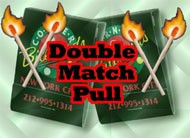 DOUBLE MATCH PULL- METAL