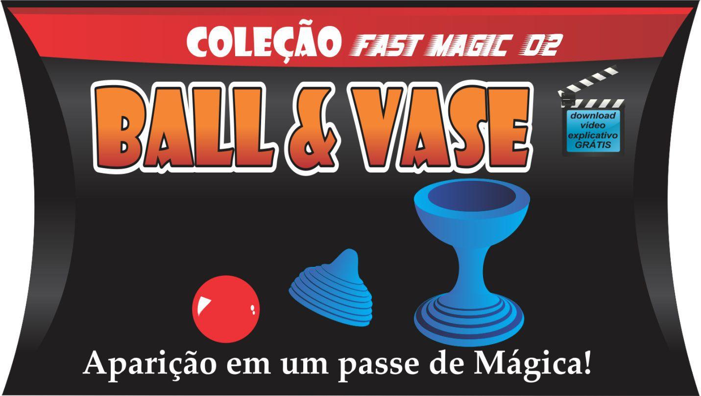 Ball And Vase mini - Coleção Fast Magic Nº 02 B+
