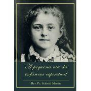 A pequena via da infância espiritual - Rev. Pe. Gabriel Martin
