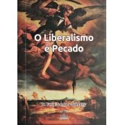 O liberalismo é pecado - Rev. Pe. Felix Sarda y Saldany