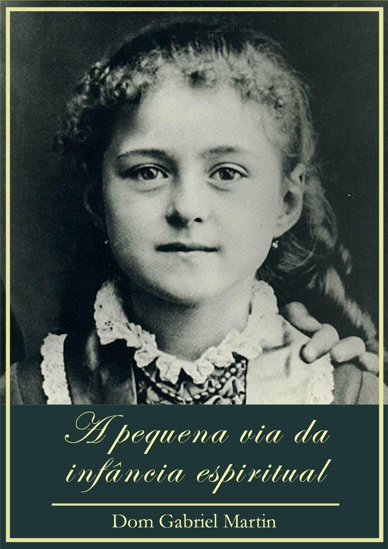 A pequena via da infância espiritual - Dom Gabriel Martin  - Livraria Santa Cruz