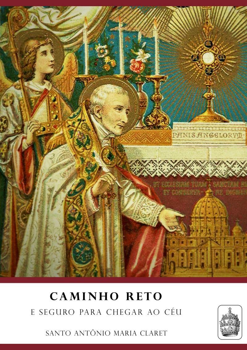 Caminho Reto e Seguro - Santo Antônio Maria Claret  - Livraria Santa Cruz