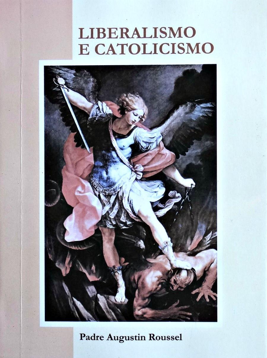 Liberalismo e catolicismo - Rev. Pe. Augustin Roussel  - Livraria Santa Cruz