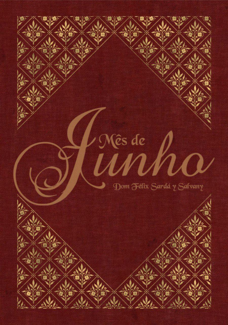 Mês de Junho - Dom Félix Sardá y Salvany  - Livraria Santa Cruz