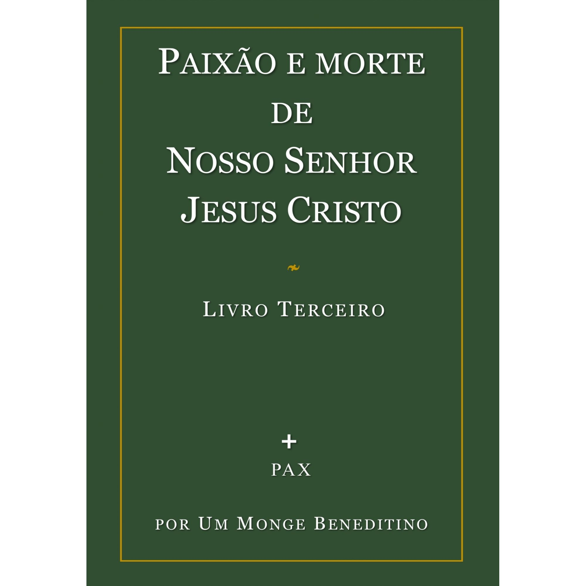 Paixão e Morte de Nosso Senhor Jesus Cristo - Livro III  - Livraria Santa Cruz