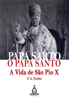 Papa Sarto, o papa santo - F. A. Forbes  - Livraria Santa Cruz