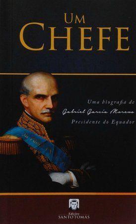 Um Chefe - Uma Biografia de Gabriel Garcia Moreno  - Livraria Santa Cruz