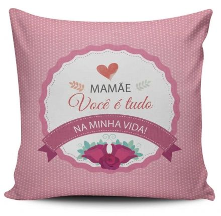 Almofada Mamãe, Você É Tudo Na Minha Vida!