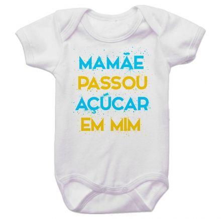 Body Bebê Mamãe Passou Açúcar Em Mim